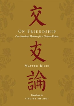 Book On Friendship: One Hundred Maxims for a Chinese Prince by Matteo Ricci