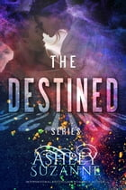 Destined Series - Complete Collection: The Destined Series, #5 by Ashley Suzanne