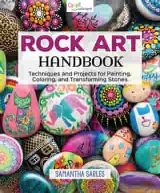 Rock Art Handbook: Techniques and Projects for Painting, Coloring, and Transforming Stones by Samantha Sarles