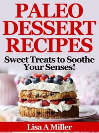 Paleo Dessert Recipes: Sweet Treats to Soothe Your Senses!