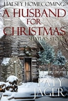 A Husband for Christmas: Halsey Homecoming, #4 by Paty Jager