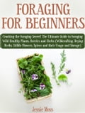 Foraging for Beginners: Cracking the Foraging Secret! The Ultimate Guide to Foraging Wild Healthy Plants, Berries and Herbs (Wildcrafting, Drying Herbs, Edible Flowers, Spices and their Usage) dd5d277c-476e-49f0-892a-9436eff363dd