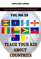 Teach Your Kids About Countries-vol 10 by Zhingoora Books