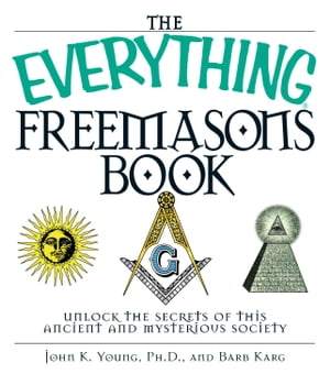 The Everything Freemasons Book Unlock the Secrets of This Ancient And Mysterious Society!