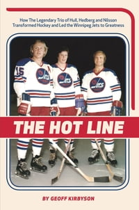 The Hot Line: How the Legendary Trio of Hull, Hedberg and Nillson Transformed Hockey and Led the…