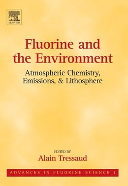 Book Fluorine and the Environment: Atmospheric Chemistry, Emissions & Lithosphere by Tressaud, Alain