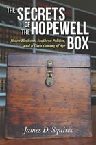 The Secrets of the Hopewell Box: Stolen Elections, Southern Politics, and a City's Coming of Age by James D. Squires