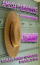 Amish Paradise-Volume 3- Atonement by Isaac Martin