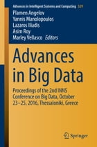 Advances in Big Data: Proceedings of the 2nd INNS Conference on Big Data, October 23-25, 2016, Thessaloniki, Greece by Marley Vellasco