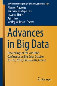 Advances in Big Data: Proceedings of the 2nd INNS Conference on Big Data, October 23-25, 2016…