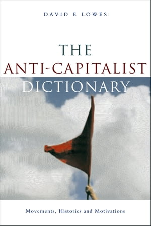 The Anti-Capitalist Dictionary: Movements, Histories and Motivations