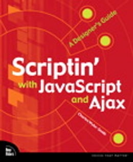 Book Scriptin' with JavaScript and Ajax: A Designer's Guide by Charles Wyke-Smith