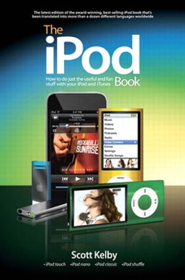 Book The iPod Book: How to Do Just the Useful and Fun Stuff with Your iPod and iTunes by Scott Kelby