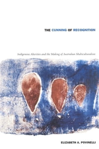 The Cunning of Recognition: Indigenous Alterities and the Making of Australian Multiculturalism