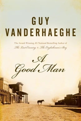 Book A Good Man by Guy Vanderhaeghe