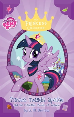 Book My Little Pony: Twilight Sparkle and the Forgotten Books of Autumn by G. M. Berrow