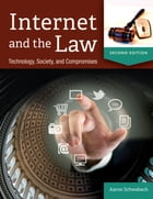 Internet and the Law: Technology, Society, and Compromises, 2nd Edition: Technology, Society, and Compromises by Aaron Schwabach
