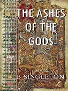 THE ASHES OF THE GODS by Brendan Singleton