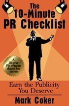 The 10-Minute PR Checklist: Earn the Publicity You Deserve by Mark Coker