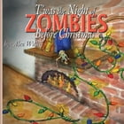 T'was the Night of Zombies before Christmas by Alex Willis