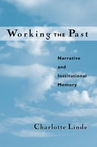 Working the Past: Narrative and Institutional Memory by Charlotte Linde