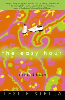 Book The Easy Hour: A Novel of Leisure by Leslie Stella
