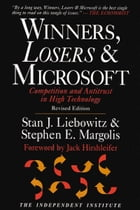 Winners, Losers & Microsoft: Competition and Antitrust in High Technology by Stan J. Liebowitz