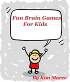 Fun Brain Games For Kids by Kim Maree