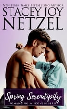 Spring Serendipity (Romancing Wisconsin Series - 10) by Stacey Joy Netzel