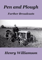 Pen and Plough: Further Broadcasts by Henry Williamson