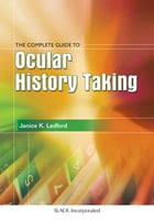 The Complete Guide to Ocular History Taking by Janice Ledford
