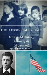 The Pledge of Allegiance: A Revised History and Analysis 1892–2007