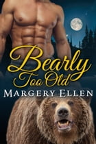 Bearly Too Old by Margery Ellen