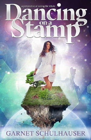 Dancing on a Stamp: Startling Revelations From the Other Side by Garnet Schulhauser
