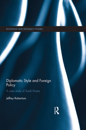 Diplomatic Style and Foreign Policy A Case Study of South Korea