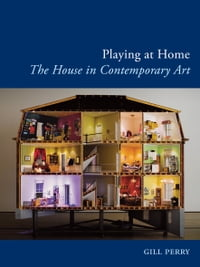 Playing at Home: The House in Contemporary Art