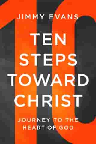 Ten Steps Toward Christ: Journey to the Heart of God by Jimmy Evans