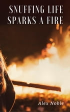 Snuffing Life Sparks a Fire by Alex Noble