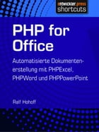 PHP for Office: Automatisierte Dokumentenerstellung mit PHPExcel, PHPWord und PHPPowerPoint by Ralf Hohoff