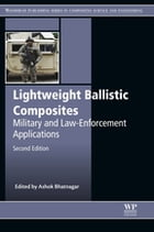 Lightweight Ballistic Composites: Military and Law-Enforcement Applications by Ashok Bhatnagar