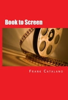 Book to Screen: How to Adapt Your Novel to a Screenplay by Frank Catalano