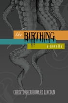 The Birthing by Christopher Howard Lincoln