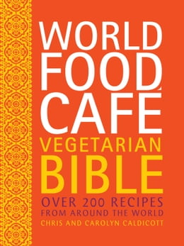 Book World Food Café Vegetarian Bible: Over 200 Recipes From Around the World by Chris Caldicott