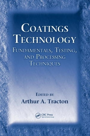 Coatings Technology: Fundamentals,  Testing,  and Processing Techniques