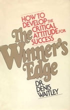 The Winner's Edge: How to Develop the Critical Attitude for Success by D. Waitley
