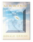 """""""Let Me Be A Vessel"""" by Gerald Greene"""