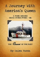"A Journey With America's Queen: A Tour Aboard USCGC STORIS (WMEC-38) The ""Queen"" of the Fleet by Galen Varon"
