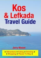 Kos & Lefkada Travel Guide: Attractions, Eating, Drinking, Shopping & Places To Stay by Jerry Mason