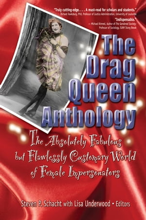 The Drag Queen Anthology The Absolutely Fabulous but Flawlessly Customary World of Female Impersonators