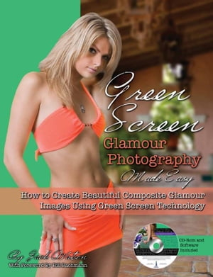 Green Screen Glamour Photography Made Easy: How to Create Beautiful Composite Glamour Images Using Green Screen Technology by Jack Watson